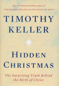 Hidden Christmas: The Surprising Truth Behind the Birth of Christ By: Timothy Keller