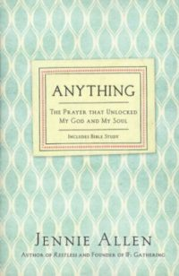Anything: The Prayer That Unlocked My God and My Soul, Revised Edition By: Jennie Allen