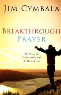 Breakthrough Prayer: The Secret of Receiving What You Need from God By: Jim Cymbala