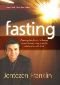 Fasting: Opening the Door to a Deeper, More Intimate, More Powerful Relationship with God By: Jentezen Franklin