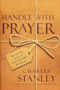 Handle With Prayer: Unwrap the Source of God's Strength for Living By: Charles F. Stanley