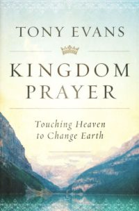 Kingdom Prayer: Touching Heaven to Change Earth By: Tony Evans
