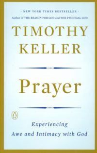 Prayer: Experiencing Awe and Intimacy with God By: Timothy Keller