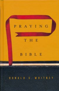 Praying the Bible By: Donald S. Whitney