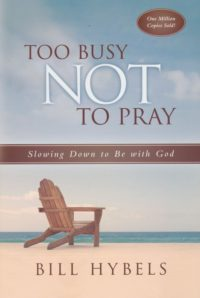 Too Busy Not to Pray By: Bill Hybels