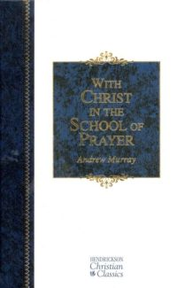 With Christ in the School of Prayer By: Andrew Murray